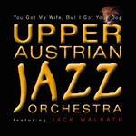The Upper Austrian Jazz Orchestra & Jack Walrath: You got My Wife, But I Got Yor Dog