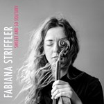 Fabiana Striffler - Sweet And So Solitary