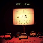 The Wrong Object – Zappa Jawaka