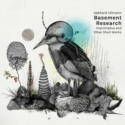 Gebhard Ullmann Basement Research - Impromptus and other short works