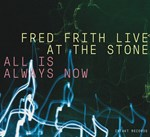 Fred Frith Live At The Stone – All Is Always Now