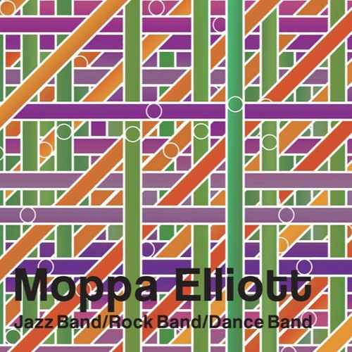 Moppa Elliott – Jazz Band/Rock Band/Dance Band