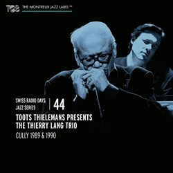 Toots Thielemans Presents The Thierry Lang Trio - Cully 1989 & 1990