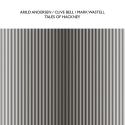 Arild Andersen, Clive Bell, Mark Wastell - Tales Of Hackney
