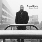 Greg Burk – As A River