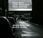 Paul Bley/Gary Peacock/Paul Motian - When Wil The Blues Leave