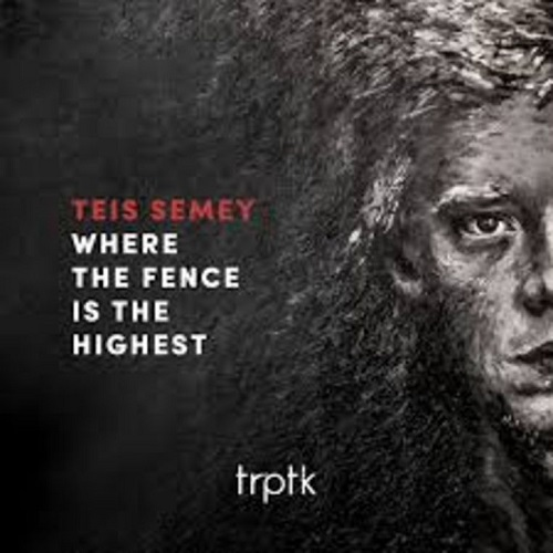 Teis Semey – Where The Fence Is The Highest