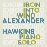 Alexander Hawkins – Iron Into Wind (Pears From An Elm)