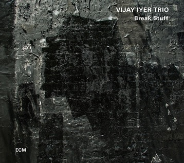 Vijay Iyer Trio: Break Stuff