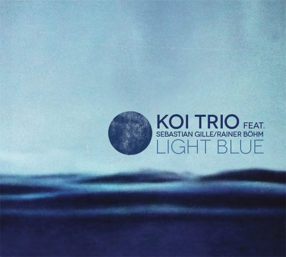Koi Trio feat. Sebastian Gille/Rainer Böhm – Light Blue