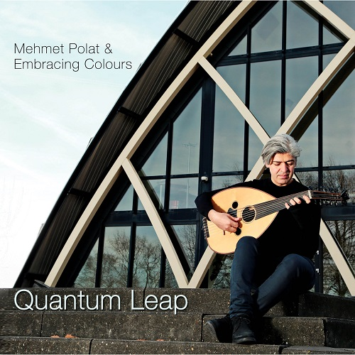 Mehmet Polat & Embracing Colours - Quantum Leap