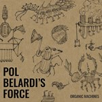 Pol Belardi's Force – Organic Machines