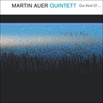 Martin Auer 4tet: Our Kind Of …