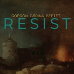Gordon Grdina Septet - Resist