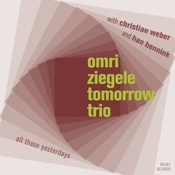 Omri Ziegele Tomorrow Trio – All Those Yesterdays