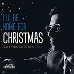 Gabriel Latchin  - I'll Be Home For Christmas