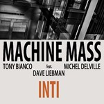 Tony Bianco - Michel Delville / Machine Mass feat. Dave Liebman - Inti
