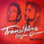 Transitions Organ Duo: No Idea