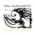 Axel Gilain 4tet: Talkin to the Mlouk
