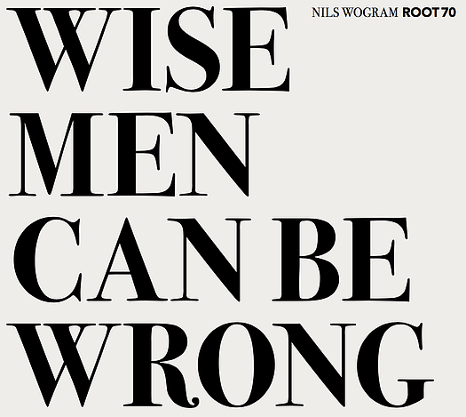 Nils Wogram Root 70: Wise Men Can Be Wrong