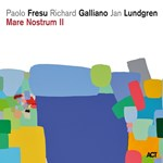 Paolo Fresu / Richard Galliano / Jan Lundgren: Mare Nostrum II