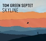 Tom Green Septet: Skyline