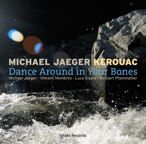 Michael Jäger Kerouac: Dance Around in Your Bones