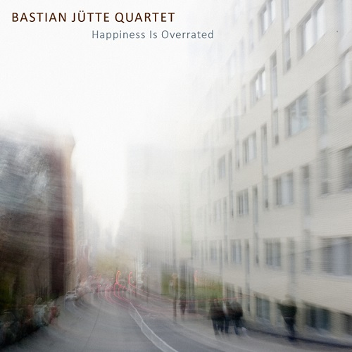 Bastian Jütte 4tet: Happiness is overrated