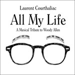 Laurent Courthaliac Oktet: All My Life, A Musical Tribute to Woody Allen