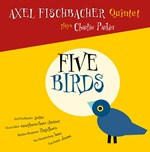 Axel Fischbacher Quintet plays Charlie Parker - Five Birds