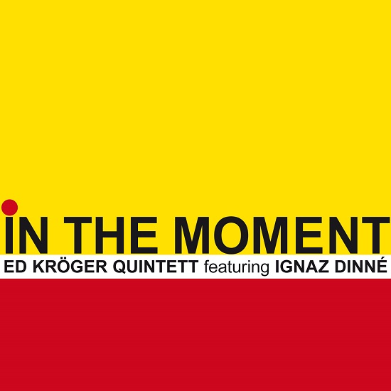 Ed Kröger 5tet feat Ignaz Dinné: In The Moment