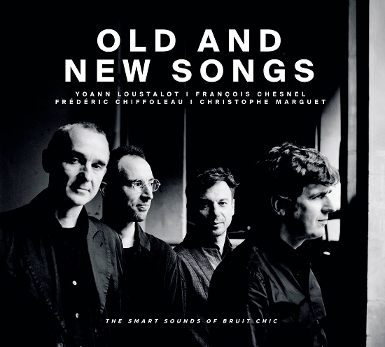 Yoann Loustalot-François Chesnel-Frédéric Chiffoleau-Christophe Marguet: Old and new songs