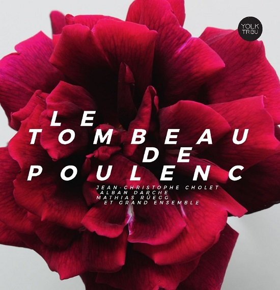 Jean-Christophe Cholet/Alban Darche/Mathias Rüegg et Grand Ensemble – Le tombeau De Poulenc
