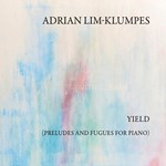 Adrian Lim-Klumpes: Yield (Preludes and Fugues for Piano)